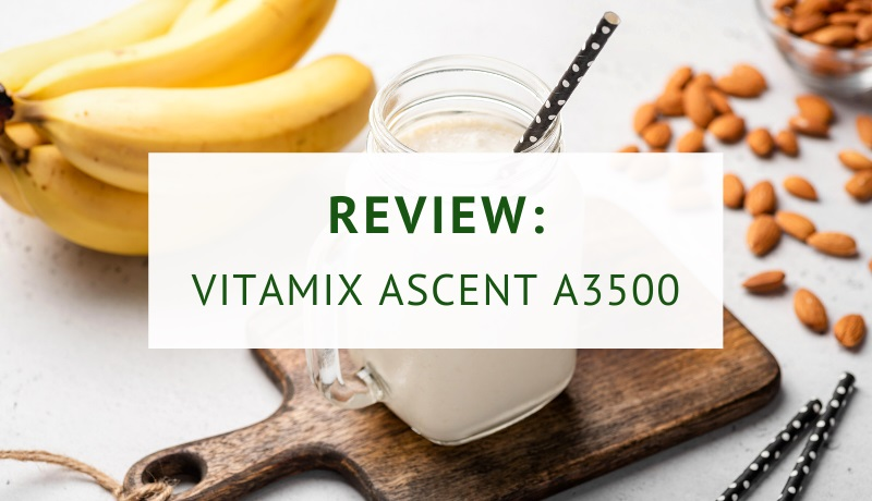 Vitamix Ascent A3500 blender review