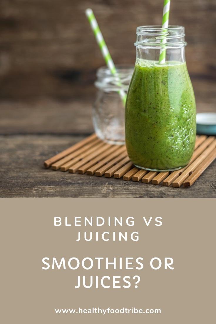 Blending vs juicing (smoothies or juices)