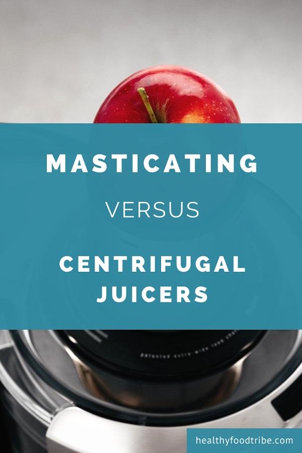 Masticating juicers versus centrifugal juicers