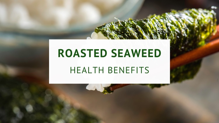 Health benefits of roasted seaweed (nori)