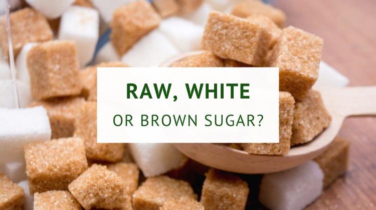 Raw sugar vs white sugar vs brown sugar